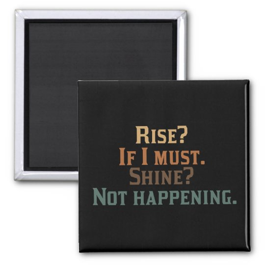 Rise? If I Must. Shine? Not Happening. Magnet