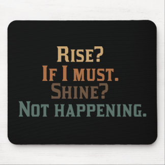 Rise? If I Must. Shine? Not Happening. Mouse Pad