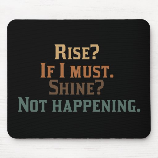 Rise? If I Must. Shine? Not Happening. Mousepad