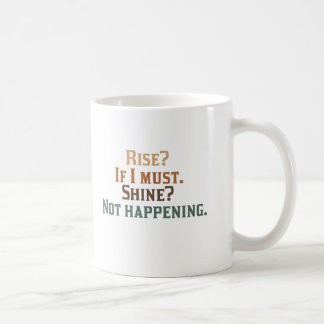 Rise? If I Must. Shine? Not Happening. Coffee Mugs