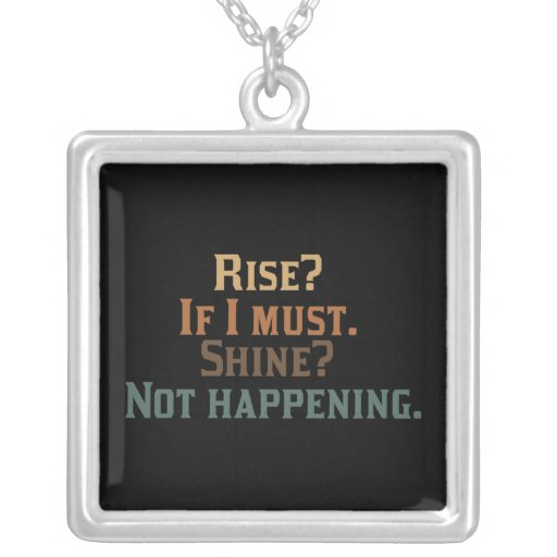 Rise? If I Must. Shine? Not Happening. Square Pendant Necklace