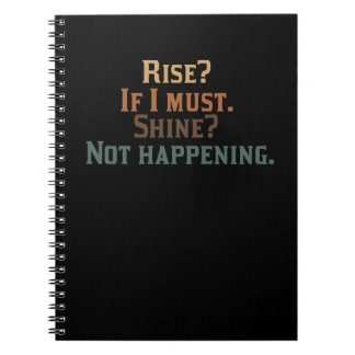 Rise? If I Must. Shine? Not Happening. Note Book