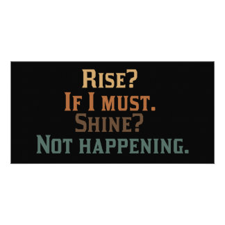 Rise? If I Must. Shine? Not Happening. Photo Card
