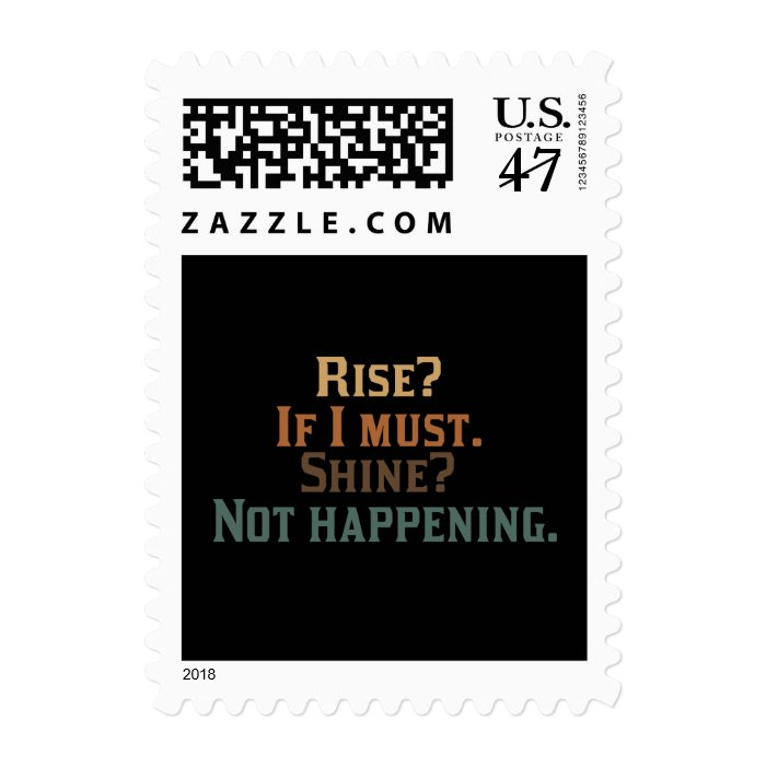 Rise? If I Must. Shine? Not Happening. Postage Stamp