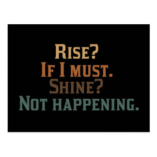 Rise? If I Must. Shine? Not Happening. Postcards