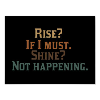 Rise? If I Must. Shine? Not Happening. Poster