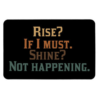 Rise? If I Must. Shine? Not Happening. Rectangular Photo Magnet
