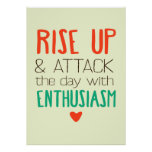 Rise Up and Attack the Day With Enthusiasm Poster