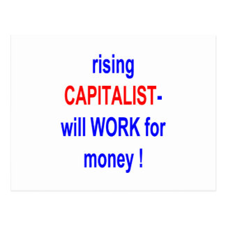 RISING CAPITALIST WILL WORK FOR MONEY! POSTCARD