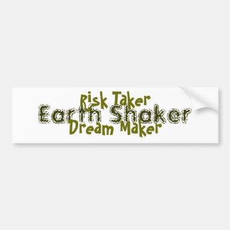 Risk Taker, Dream Maker, Earth Shaker Bumper Sticker