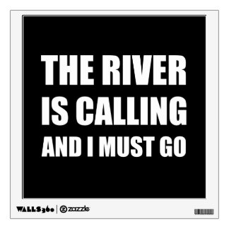 River Calling Must Go Wall Decal