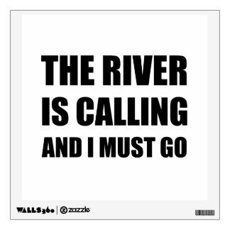 River Calling Must Go Wall Sticker