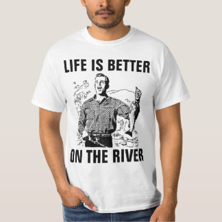 RIVER LOVER t-shirts, LIFE IS BETTER ON THE RIVER T-Shirt