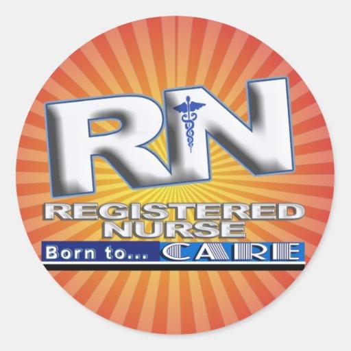 RN - BORN TO CARE MOTTO - REGISTERED NURSE ROUND STICKERS