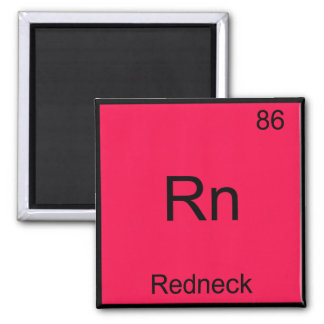 Rn - Redneck Funny Chemistry Element Symbol Tee 2 Inch Square Magnet