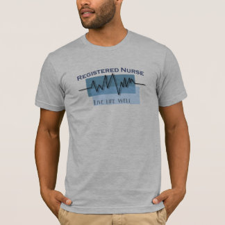 RN Registered Nurse Live Life Well T-Shirt