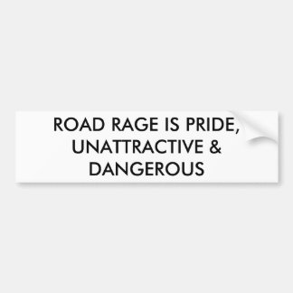 ROAD RAGE IS PRIDE, UNATTRACTIVE & DANGEROUS BUMPER STICKER