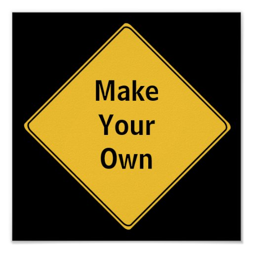 Road Sign Make Your Own Poster Zazzle