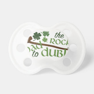 Road To Dublin Pacifier