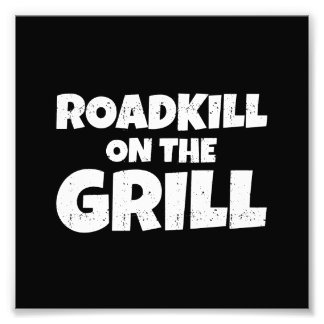 Roadkill on The Grill - BBQ Party Funny Photo Print