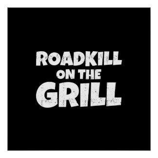 Roadkill on The Grill - BBQ Party Funny Poster