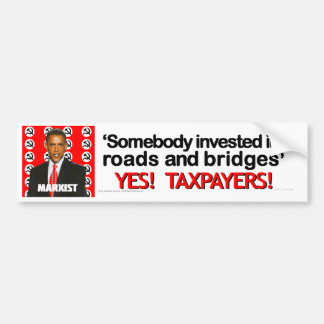 Roads, Bridges, and Tax Payers bumper sticker