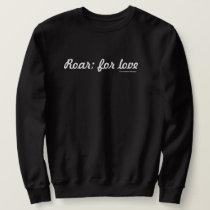 Roar; for love (Black Shirt) Sweatshirt