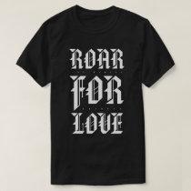 ROAR FOR LOVE (Black Shirt) T-Shirt