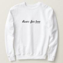 Roar; for love (Light) Sweatshirt