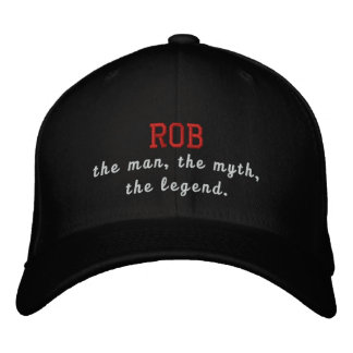 Rob the man, the myth, the legend embroidered baseball hat