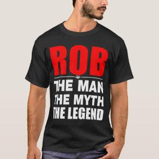 Rob The Man The Myth The Legend T-Shirt