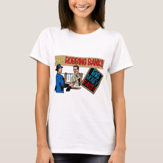 Robbing Banks for Fun and Profit! T-Shirt