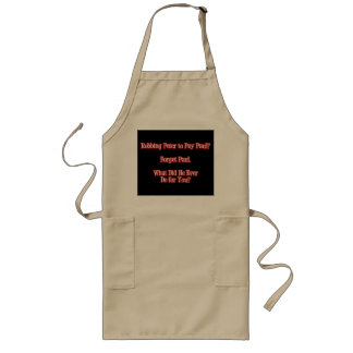 Robbing Peter to Pay Paul? Forget Paul Funny Quote Long Apron