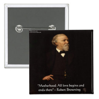 Robert Browning Famous Motherhood Quote Pinback Button