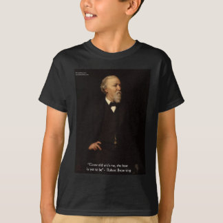 """Robert Browning """"Grow Old"""" Love Quote Gifts & Tees"""