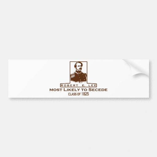Robert E. Lee- Most Likely to Secede Bumper Sticker