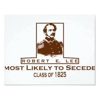 Robert E. Lee- Most Likely to Secede 4.25x5.5 Paper Invitation Card