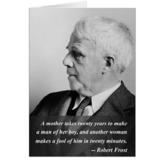 Robert Frost Quote - Mother Makes a Man Greeting Card