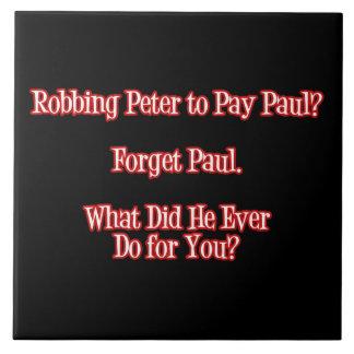 ¿Robo de Peter para pagar a Paul? Olvide la cita Azulejo Cuadrado Grande