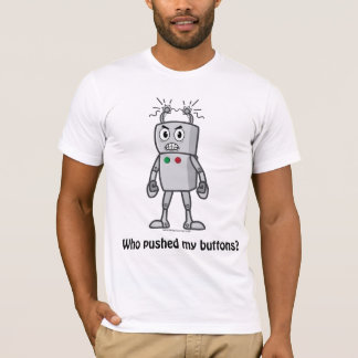 Robot: Who Pushed My Buttons? T-Shirt
