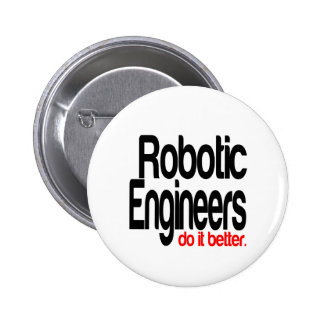 Robotic Engineers Do It Better Pinback Button