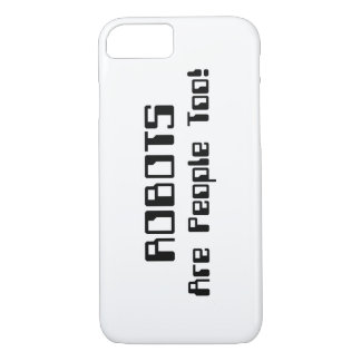 ROBOTS Are People Too! iPhone 8/7 Case