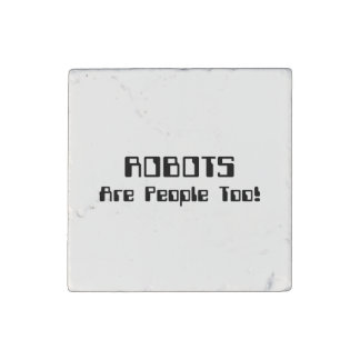 ROBOTS Are People Too! Stone Magnet