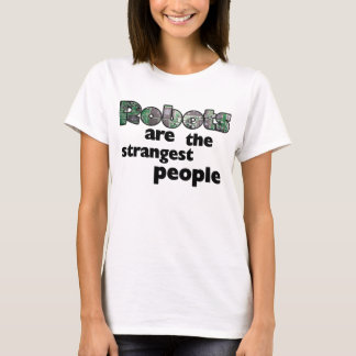 Robots are the strangest people T-Shirt