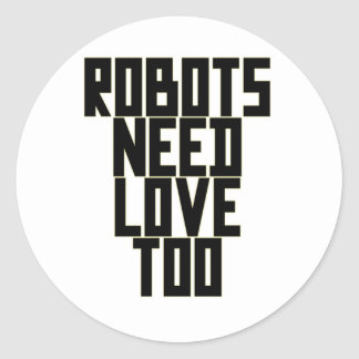 Robots Need Love Too by Chillee Wilson Classic Round Sticker