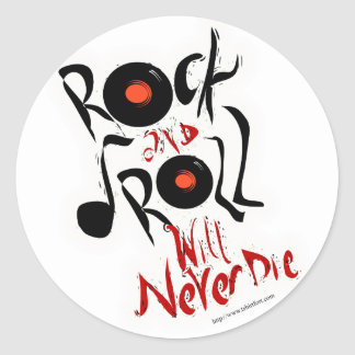 Rock and Roll will never die! Classic Round Sticker