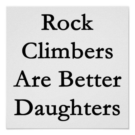 Rock Climbers Are Better Daughters Posters