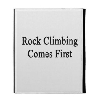 Rock Climbing Comes First iPad Folio Cases
