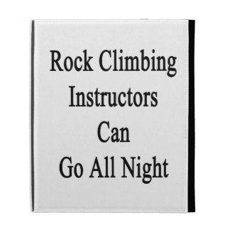 Rock Climbing Instructors Can Go All Night iPad Folio Cover