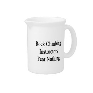 Rock Climbing Instructors Fear Nothing Drink Pitcher